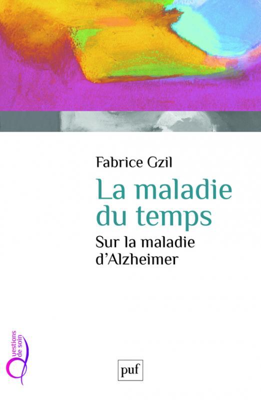 La maladie du temps. Sur la maladie d'Alzheimer